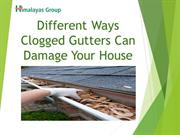 Different Ways Clogged Gutters Can Damage Your House