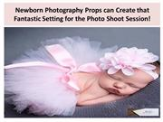 Newborn Photography Props can Create that Fantastic Setting !
