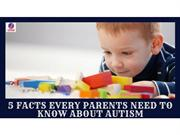 5 Facts Every Parents Need To Know About Autism