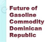 Future of Gasoline Commodity Dominican Republic