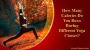 How Many Calories Do You Burn During Different Yoga Classes