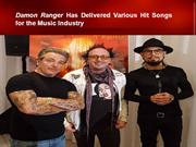 Damon Ranger Has Delivered Various Hit Songs for the Music Industry