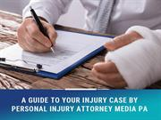 A Guide to Your Injury Case by Personal Injury Attorney Media PA