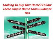 Looking To Buy Your Home? Follow These Simple Home Loan Guidance Tips
