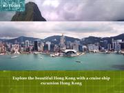 Explore the beautiful Hong Kong with a cruise ship excursion Hong Kong