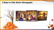 6 Ways to Take Better Photographs