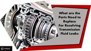 What are the Parts Need to Replace For Resolving Transmission Fluid Le
