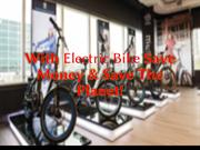 With Electric Bike Save Money & Save The Planet!