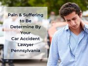 Pain & Suffering to Be Determine By Your Car Accident Lawyer Pennsylva