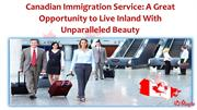 Canadian Immigration Service - A Great Opportunity to Live Inland With