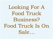 Looking For a Food Truck Business? Food Truck Is On Sale…