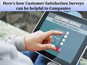 Here's how Customer Satisfaction Surveys can be helpful to Companies
