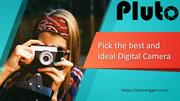Pick the best and Ideal Digital Camera