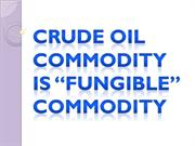 "Crude Oil Commodity is ""Fungible"" Commodity"