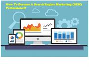 How to Become a Search Engine Marketing (SEM) Professional