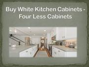 Buy White Kitchen Cabinets - Four Less Cabinets