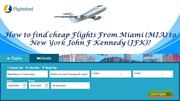 How to find cheap Flights From Miami (MIA) to New York (JFK)?