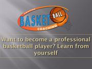 Want to become a professional basketball player Learn from yourself