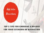 Top 5 Tips for Choosing a Builder for Your Extension or Renovation
