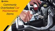 Commonly Overlooked Car Maintenance Items