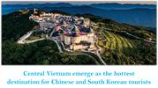 Central Vietnam emerge as the hottest destination for Chinese and Sout