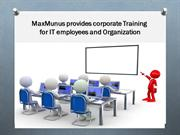 MaxMunus provides corporate Training for IT employees and Organization