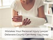 Mistakes Your Personal Injury Lawyer Delaware County Can Keep You Away