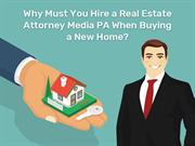 Why Must You Hire a Real Estate Attorney Media When Buying a New Home?