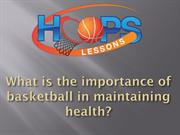What is the importance of basketball in maintaining health