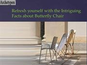 Refresh yourself with the Intriguing Facts about Butterfly Chair new