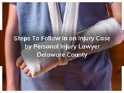 Injury Case Steps to Follow By Personal Injury Lawyer Delaware County