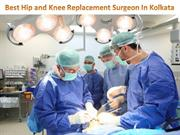 Best Hip and Knee Replacement Surgeon In Kolkata