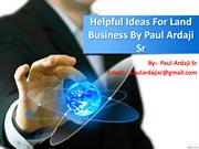#Helpful Ideas For Land Business By Paul Ardaji Sr