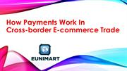 How Payments Work In Cross-border E-commerce Trade
