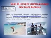 Book all inclusive vacation packages long island Bahamas