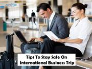Tips To Stay Safe On International Business Trip