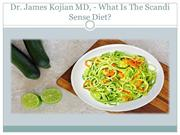 Dr. James Kojian MD, - What Is The Scandi Sense Diet?