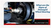 What are the Signs of Damaged Wheel Bearing