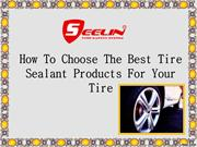 How To Choose The Best Tire Sealant Products For Your Tire