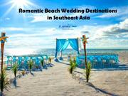 Romantic Beach Wedding Destinations in Southeast Asia