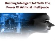 Building Intelligent IoT With The Power Of Artificial Intelligence