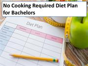 No Cooking Required Diet Plan for Bachelors