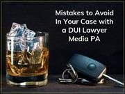 Mistakes to Avoid In Your Case with a DUI Lawyer Media PA