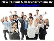How To Find A Recruiter Online By Find A Recruiter