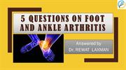 5 Questions about Foot and Ankle Arthritis Answered by Foot and Ankle