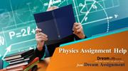 Physics Assignment Help from the Experts of Dream Assignment