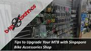 Tips to Upgrade Your MTB with Singapore Bike Accessories Shop