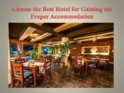 Choose the Best Hotel for Gaining the Proper Accommodation