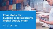 Four steps for building a collaborative digital supply chain