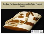 Sea Bags Florida can be Customized to Add a Personal Touch!